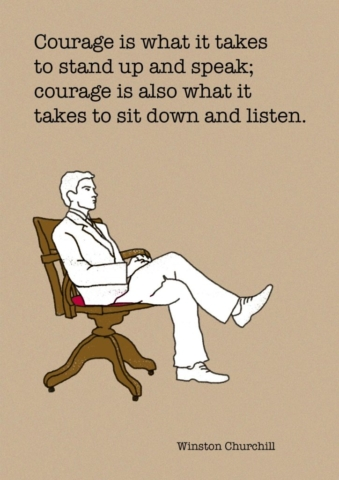 Courage to Sit and Listen - Winston Churchill